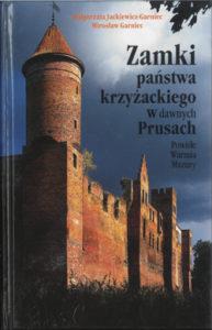Zamki państwa krzyżackiego w dawnych Prusach. Powiśle, Warmia, Mazury.