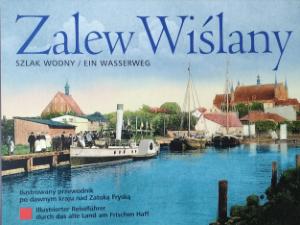 Zalew Wiślany - szlak wodny Ilustrowany przewodnik po dawnym kraju nad Zatoką