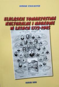 Elbląskie Towarzystwa Kulturalne i Naukowe w latach 1772-1945