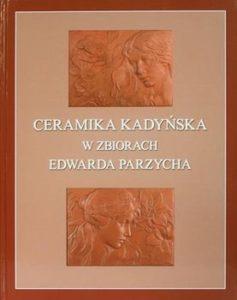 Ceramika kadyńska w zbiorach Edwarda Parzycha