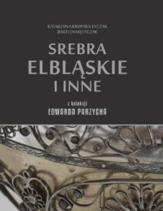 Srebra elbląskie i inne z kolekcji Edwarda Parzycha